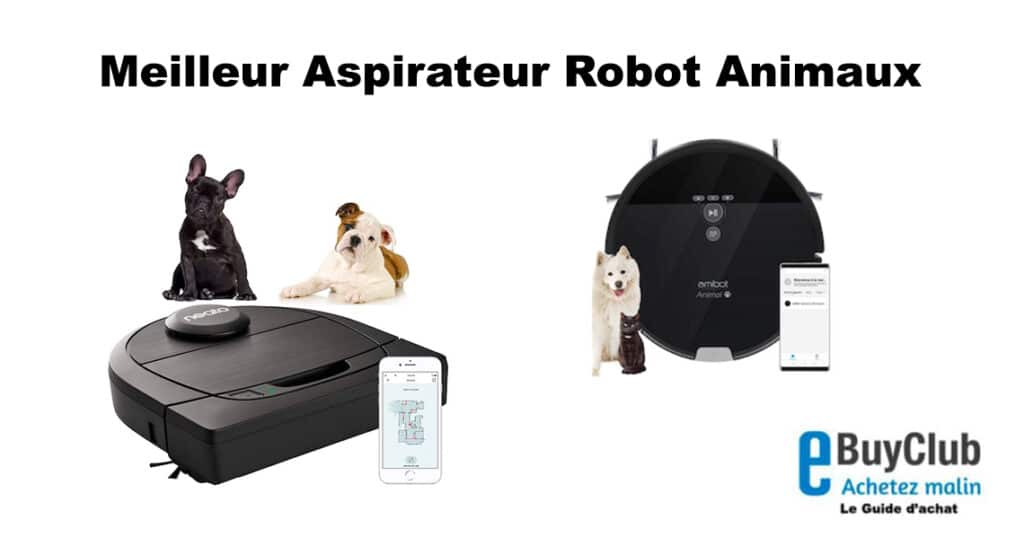 Meilleur aspirateur robot animaux promo et comparatif