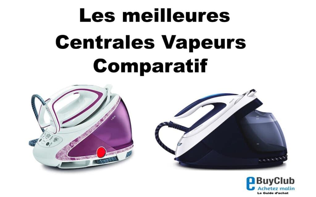 meilleure centrale vapeur comparatif
