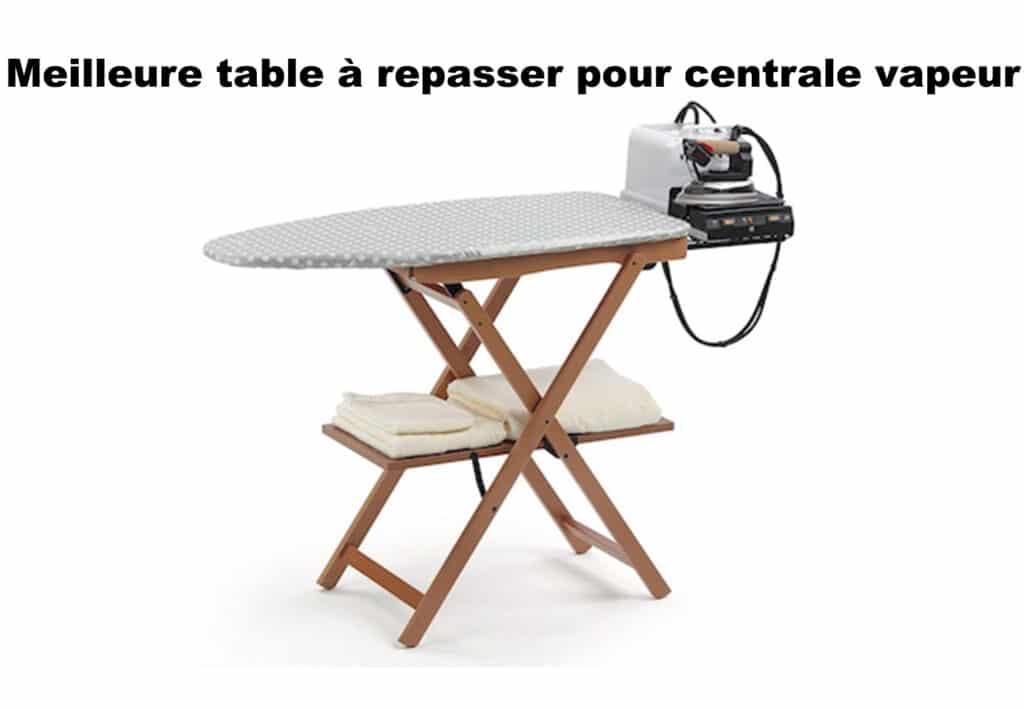 Meilleure table à repasser pour centrale vapeur